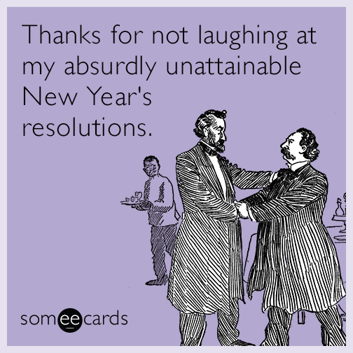 thanks-for-not-laughing-at-my-absurdly-unattainable-new-years-resolutions-MZa.png